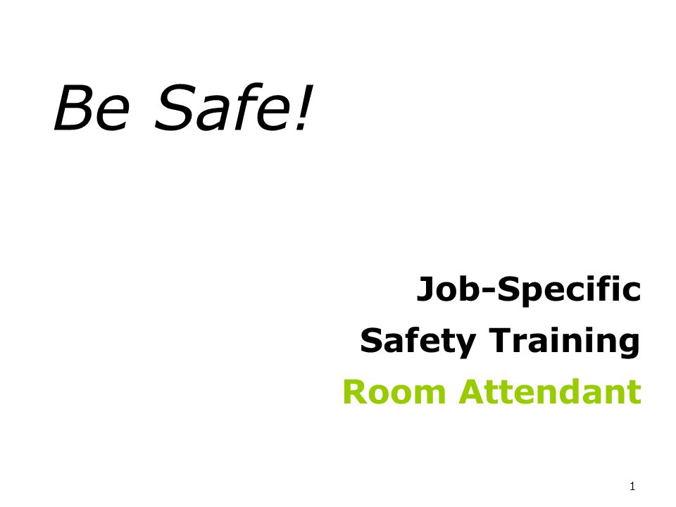 1 Be Safe! Job-Specific Safety Training Room Attendant