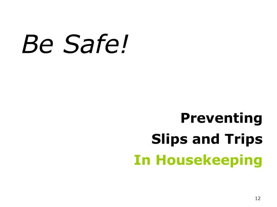 12 Be Safe! Preventing Slips and Trips In Housekeeping