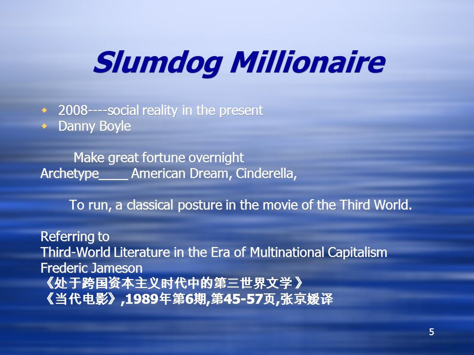 5 Slumdog Millionaire 2008----social reality in the present Danny Boyle Make great fortune overnight Archetype____ American Dream, Cinderella, To run, a classical posture in the movie of the Third World.