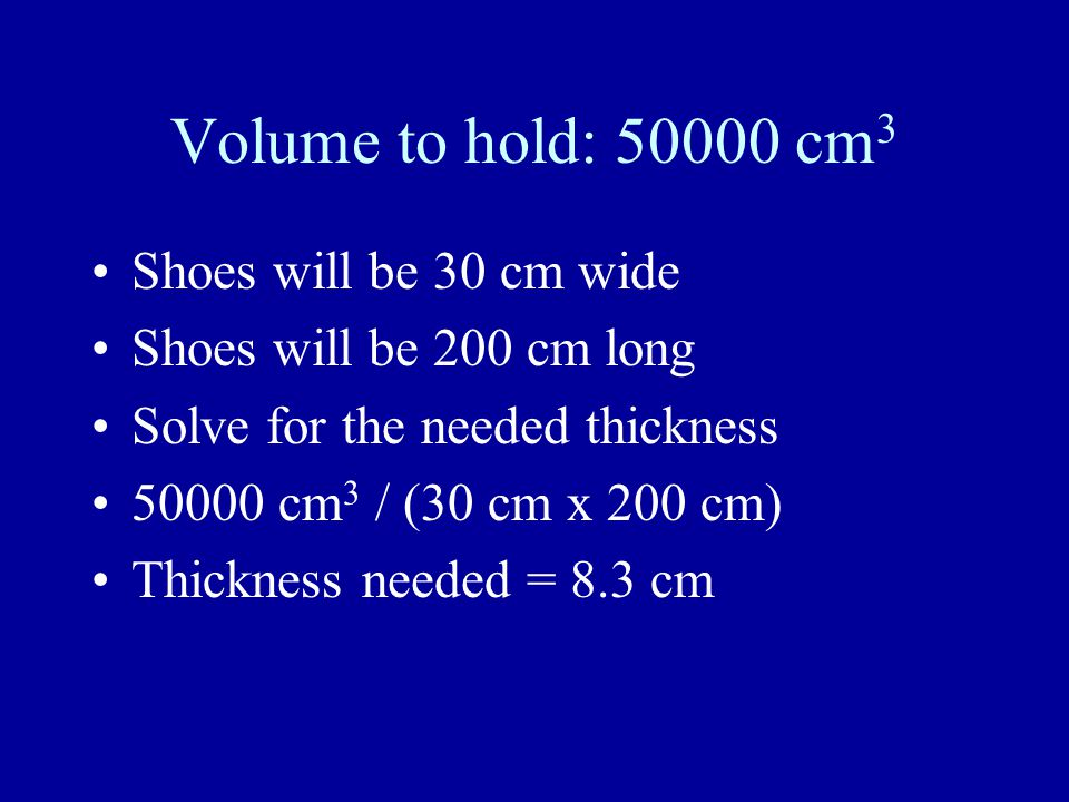 Each Shoe Holds 50 Kg 50 Kg is 50 liters 50 liters times 1000 finds cubic centimeters 50000 cubic centimeters