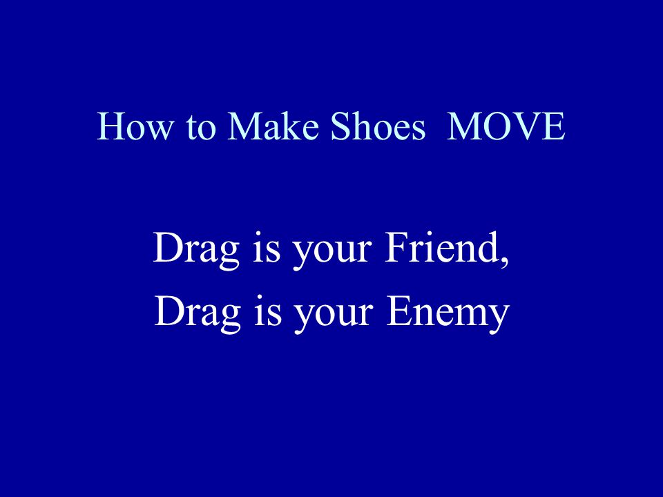 How to Make Shoes MOVE Drag is your Friend, Drag is your Enemy