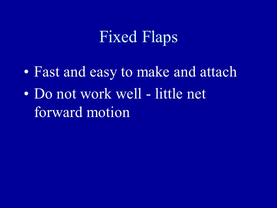 Flaps Fixed - Always the same shape Vertical - flaps move back and forth Horizontal - flaps move up and down Wheeled - flaps are attached to a paddle wheel structure