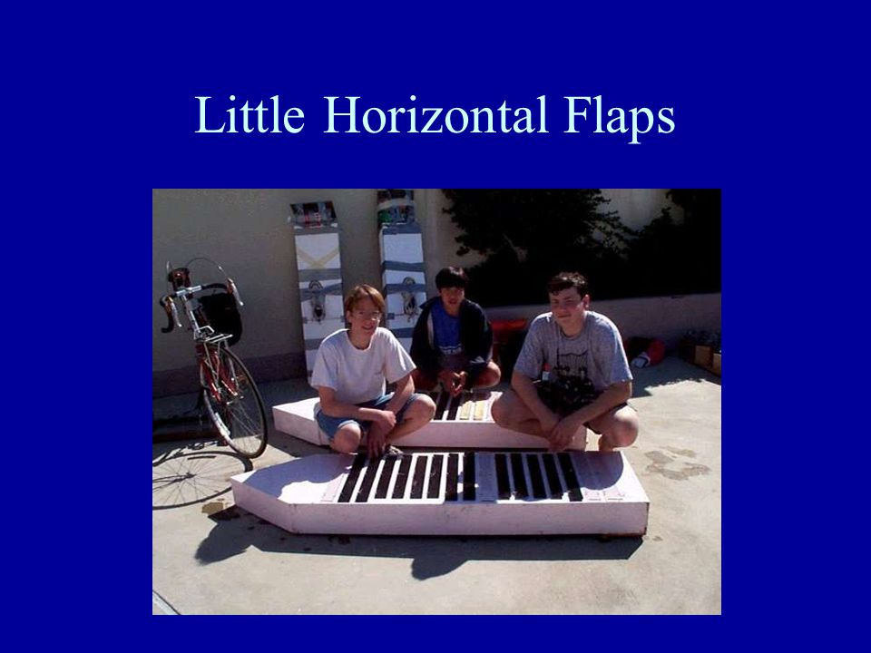 Horizontal Flaps Fast and easy to make and transport The more flaps, the faster the response time Might be attached with duct or cloth tape Do not use