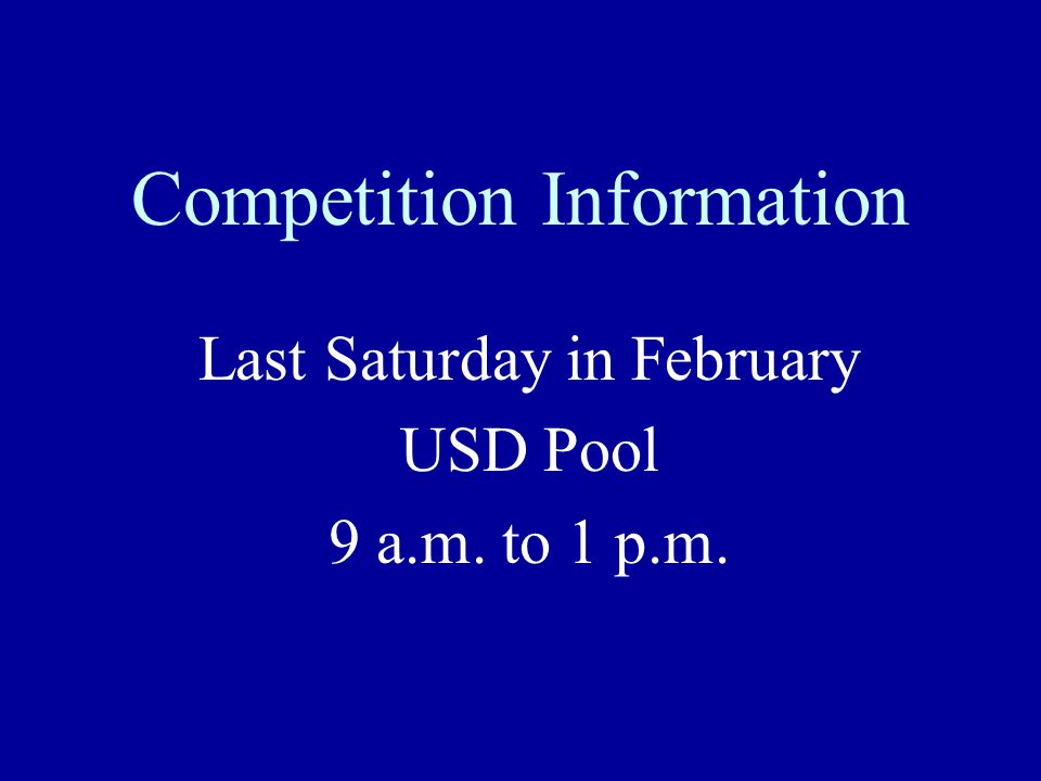 Competition Information Last Saturday in February USD Pool 9 a.m. to 1 p.m.
