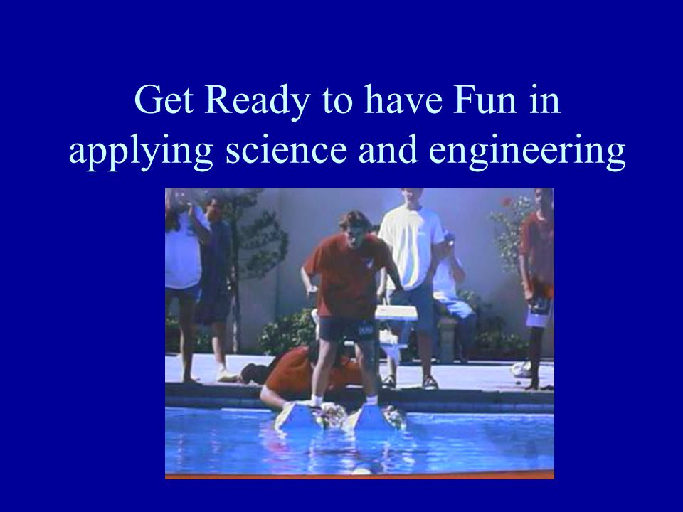Get Ready to have Fun in applying science and engineering