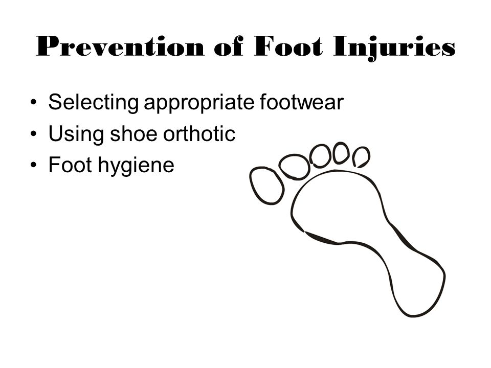 Prevention of Foot Injuries Selecting appropriate footwear Using shoe orthotic Foot hygiene