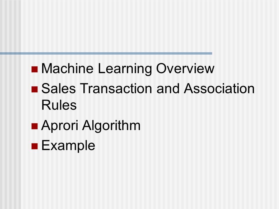 Machine Learning Overview Sales Transaction and Association Rules Aprori Algorithm Example