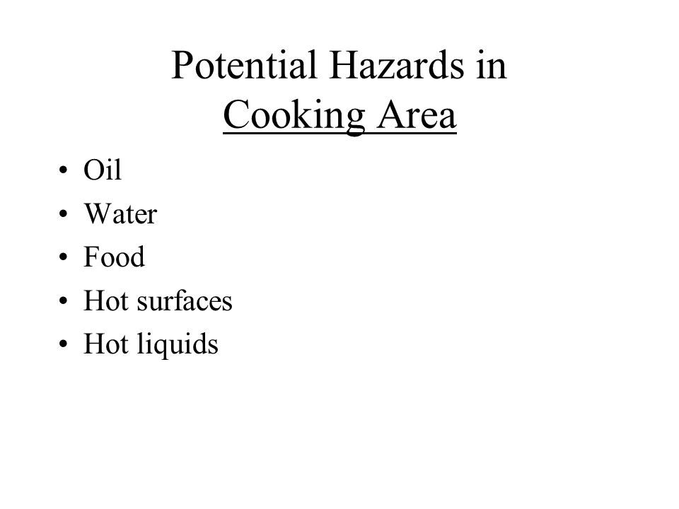 Potential Hazards in Cooking Area Oil Water Food Hot surfaces Hot liquids