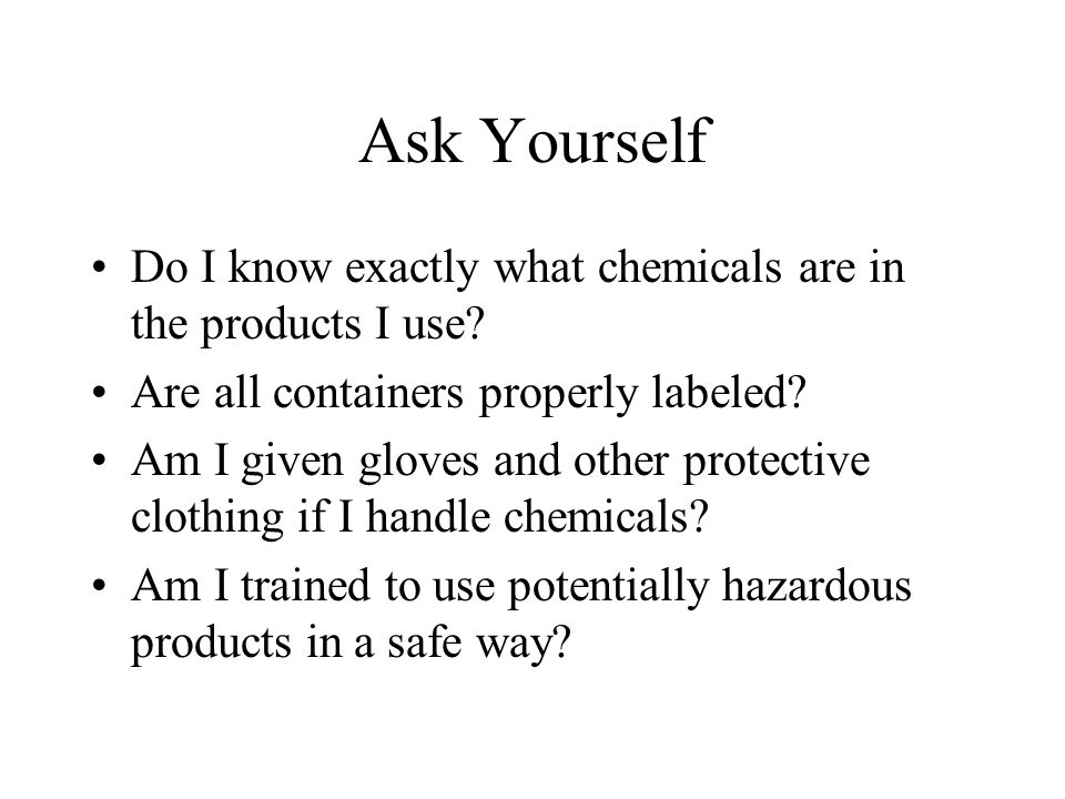 Ask Yourself Do I know exactly what chemicals are in the products I use.