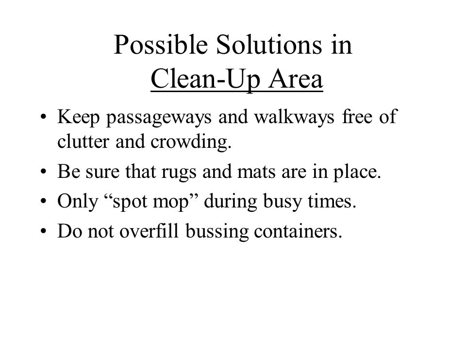 Possible Solutions in Clean-Up Area Keep passageways and walkways free of clutter and crowding.