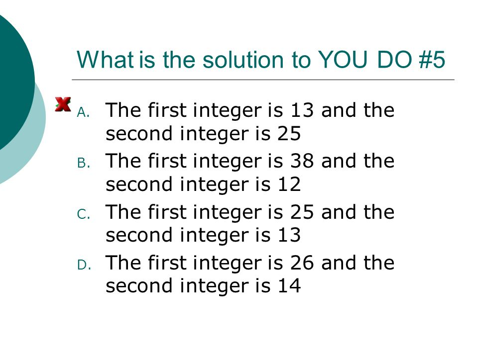What is the solution to YOU DO #5 A. The first integer is 13 and the second integer is 25 B. The first integer is 38 and the second integer is 12 C. T