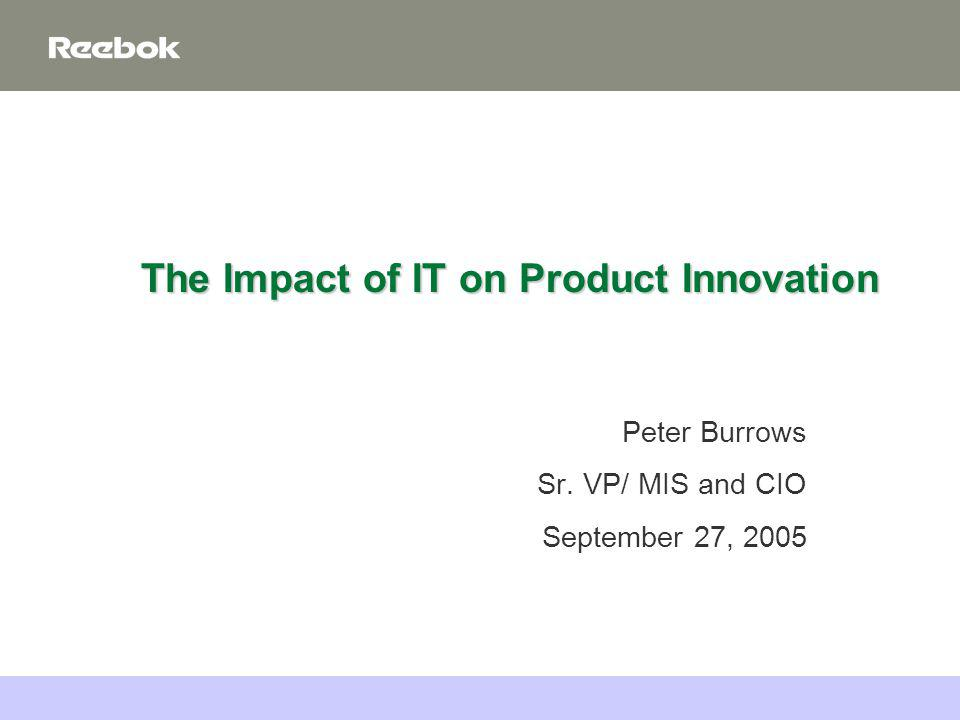 September 27, 2005Boston College1 The Impact of IT on Product Innovation Peter Burrows Sr.