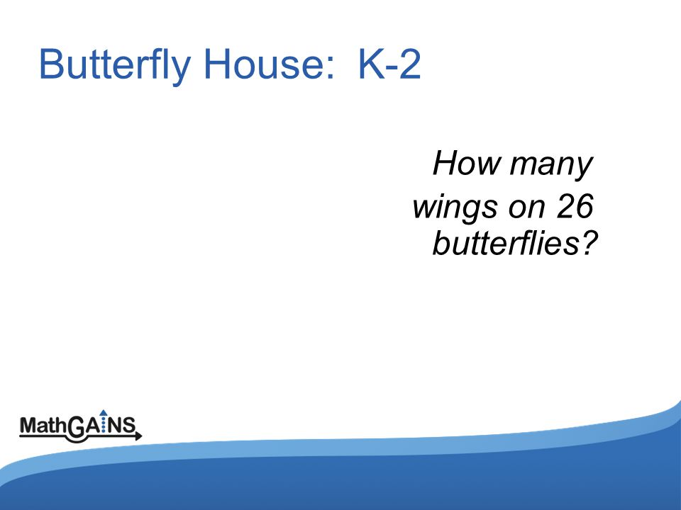 Butterfly House: K-2 How many wings on 26 butterflies