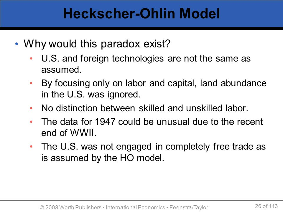 26 of 113 © 2008 Worth Publishers International Economics Feenstra/Taylor Heckscher-Ohlin Model Why would this paradox exist? U.S. and foreign technol