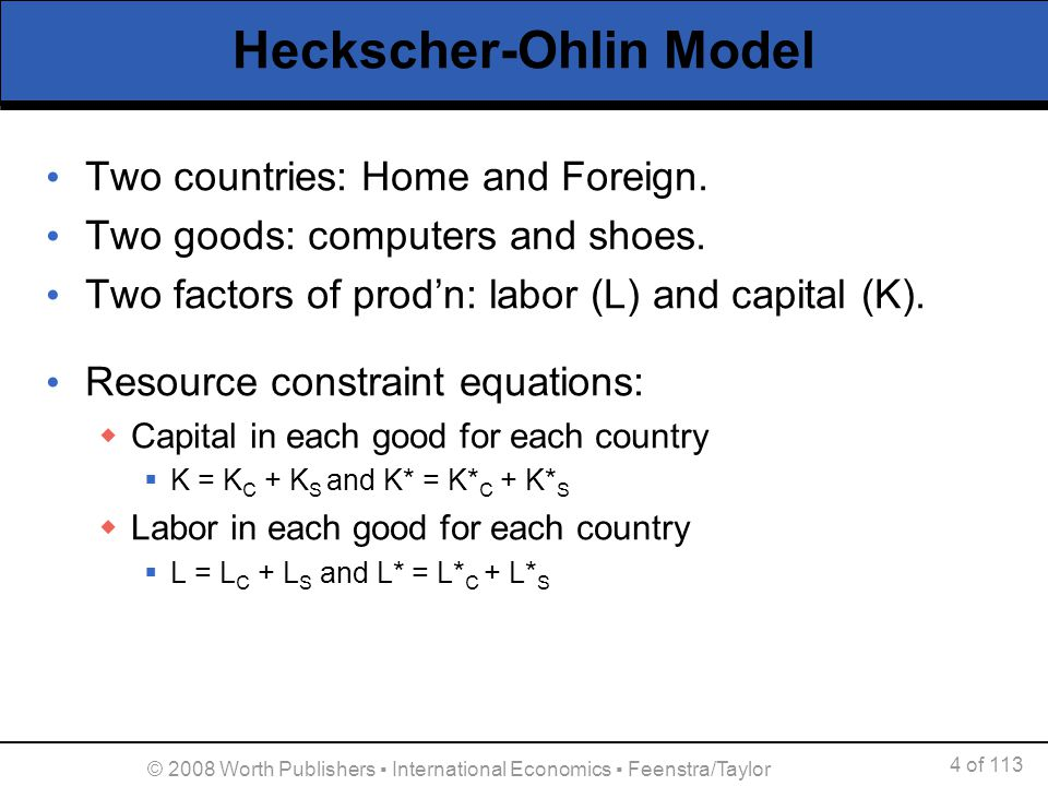4 of 113 © 2008 Worth Publishers International Economics Feenstra/Taylor Heckscher-Ohlin Model Two countries: Home and Foreign. Two goods: computers a