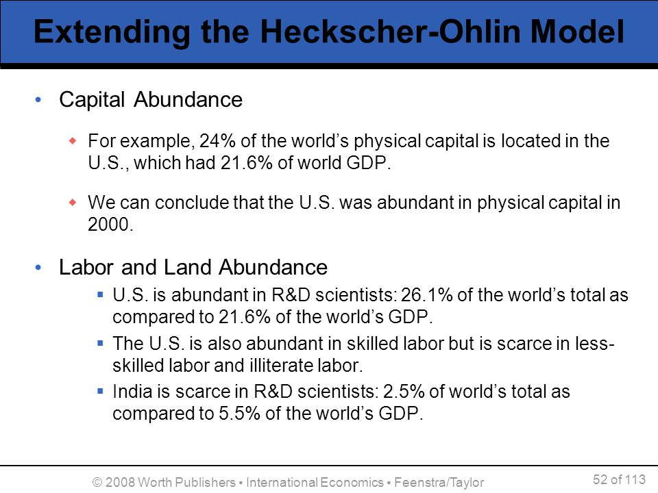 52 of 113 © 2008 Worth Publishers International Economics Feenstra/Taylor Extending the Heckscher-Ohlin Model Capital Abundance For example, 24% of th
