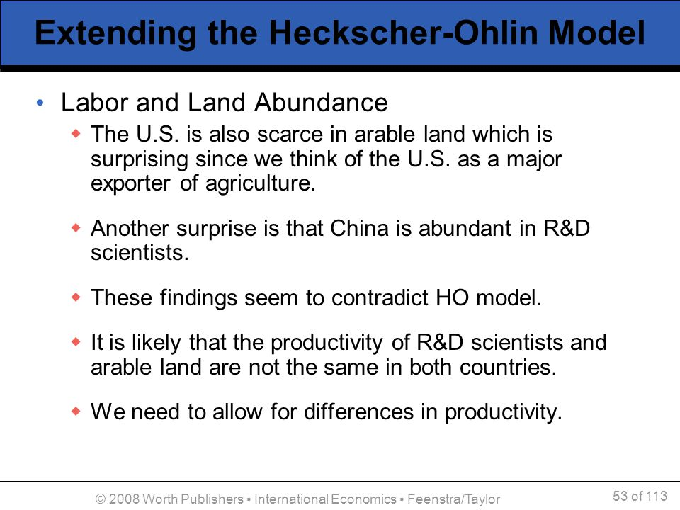 53 of 113 © 2008 Worth Publishers International Economics Feenstra/Taylor Extending the Heckscher-Ohlin Model Labor and Land Abundance The U.S. is als