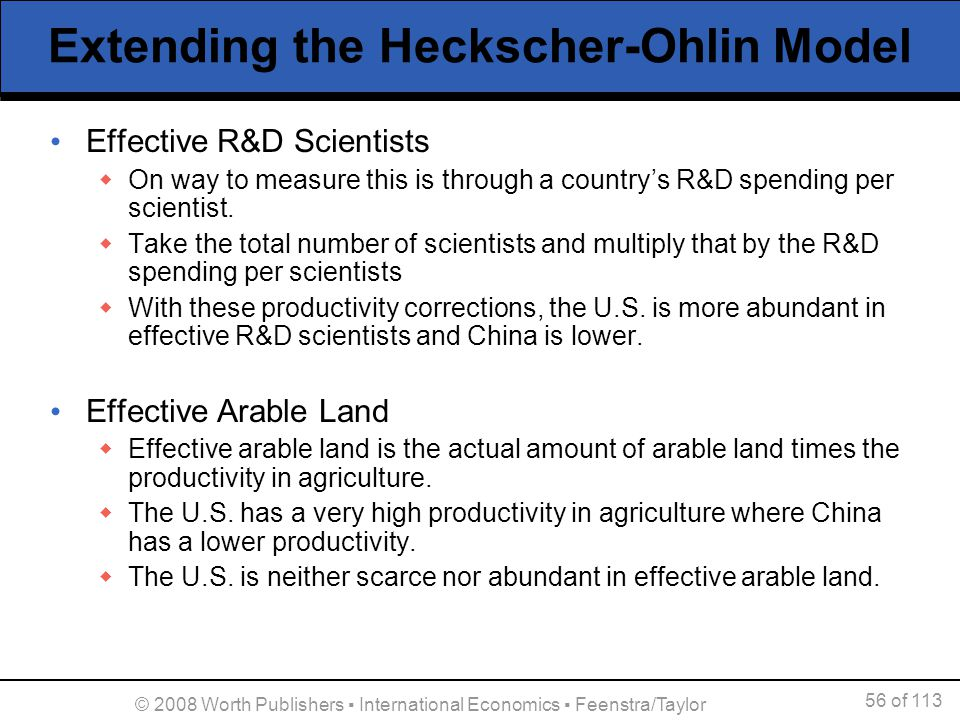 56 of 113 © 2008 Worth Publishers International Economics Feenstra/Taylor Extending the Heckscher-Ohlin Model Effective R&D Scientists On way to measu