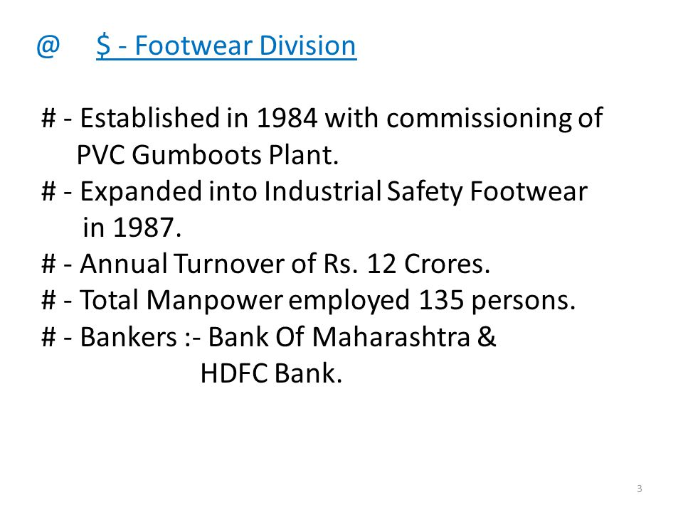 @ $ - Footwear Division # - Established in 1984 with commissioning of PVC Gumboots Plant.