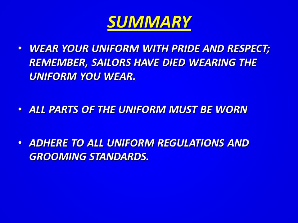 WEAR YOUR UNIFORM WITH PRIDE AND RESPECT; REMEMBER, SAILORS HAVE DIED WEARING THE UNIFORM YOU WEAR.