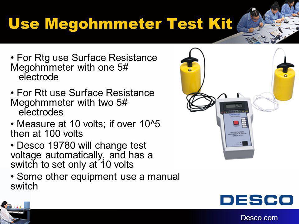 Use Megohmmeter Test Kit For Rtg use Surface Resistance Megohmmeter with one 5# electrode For Rtt use Surface Resistance Megohmmeter with two 5# elect