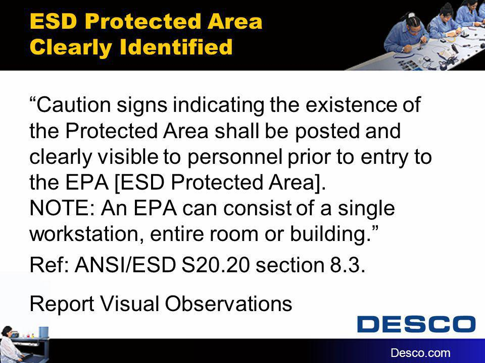 ESD Protected Area Clearly Identified Caution signs indicating the existence of the Protected Area shall be posted and clearly visible to personnel pr