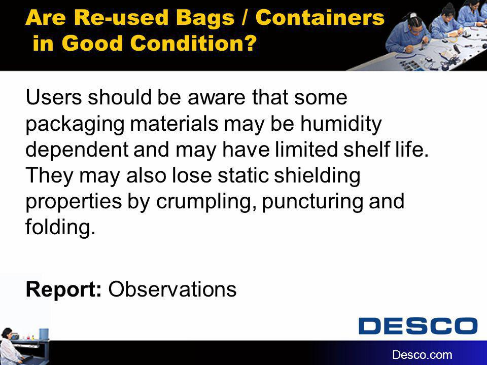 Are Re-used Bags / Containers in Good Condition? Users should be aware that some packaging materials may be humidity dependent and may have limited sh
