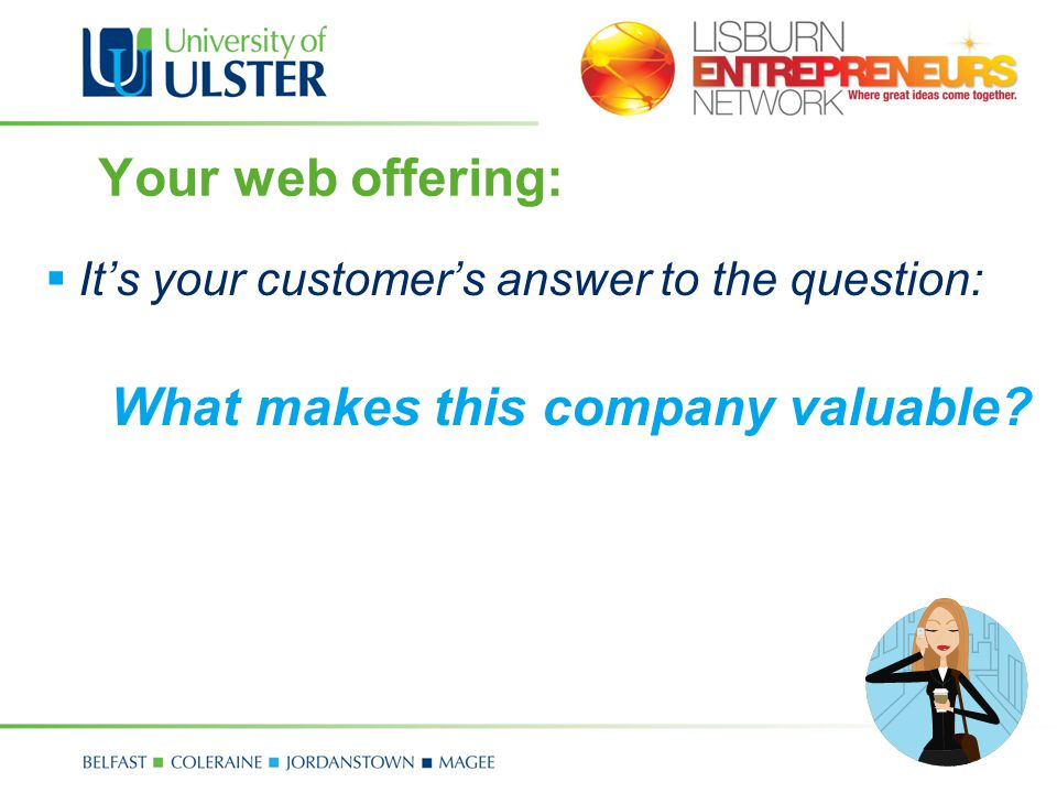 Your web offering: Its your customers answer to the question: What makes this company valuable
