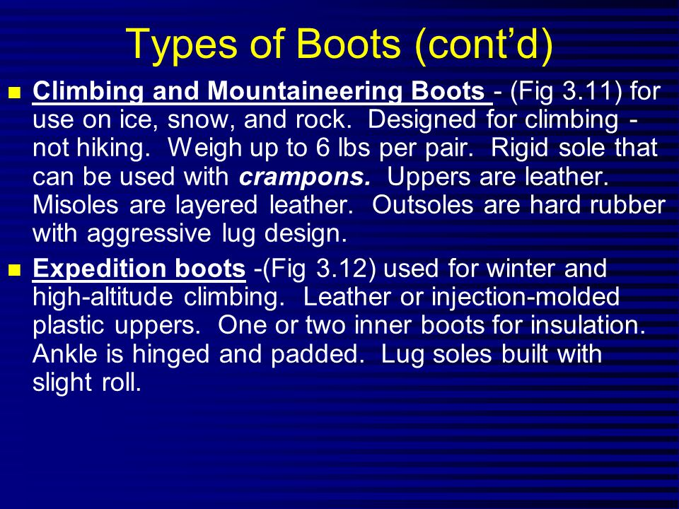 Types of Boots (contd) n Climbing and Mountaineering Boots - (Fig 3.11) for use on ice, snow, and rock.