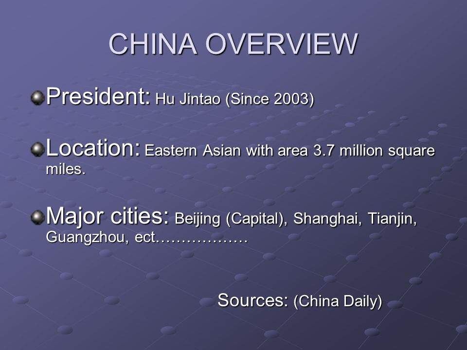 CHINA OVERVIEW Population: 1.3 Billion (July 2004) Languages: Mandarin (Official), and many local dialects.