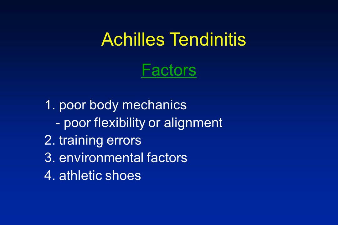 Factors 1. poor body mechanics - poor flexibility or alignment 2. training errors 3. environmental factors 4. athletic shoes Achilles Tendinitis
