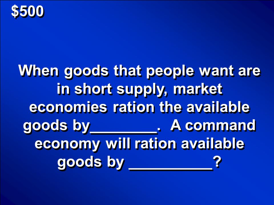 © Mark E. Damon - All Rights Reserved $400 What is a market economy, a free enterprise economy or a capitalist economy? Scores