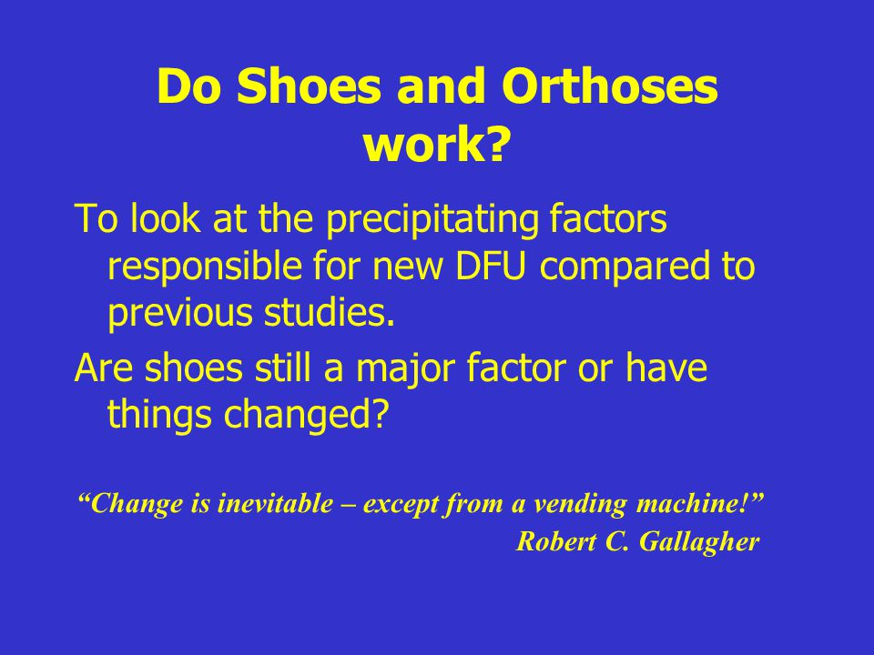 Do Shoes and Orthoses work? To look at the precipitating factors responsible for new DFU compared to previous studies. Are shoes still a major factor