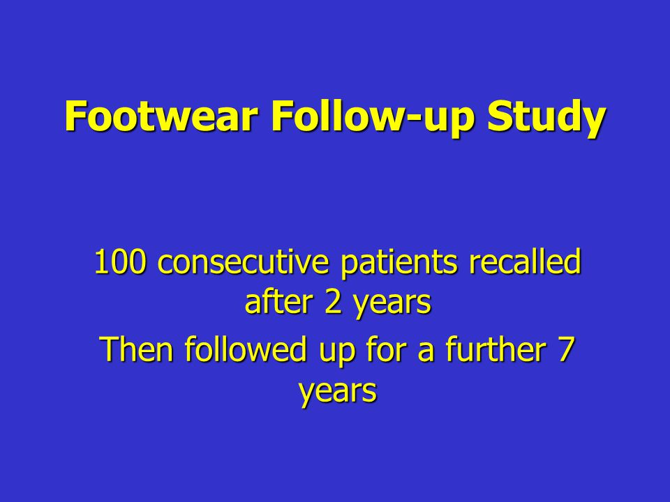Footwear Follow-up Study 100 consecutive patients recalled after 2 years Then followed up for a further 7 years