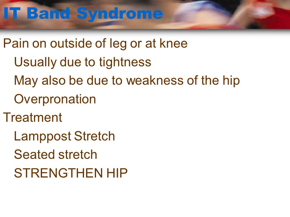 Posterior Tibialis Tendonitis Pain behind medial malleolus (inside of ankle) Due to excessive pronation Rest and ice initially Prevention –Strengthen posterior tib »Single leg standing –Strengthen hip abductors and ERs
