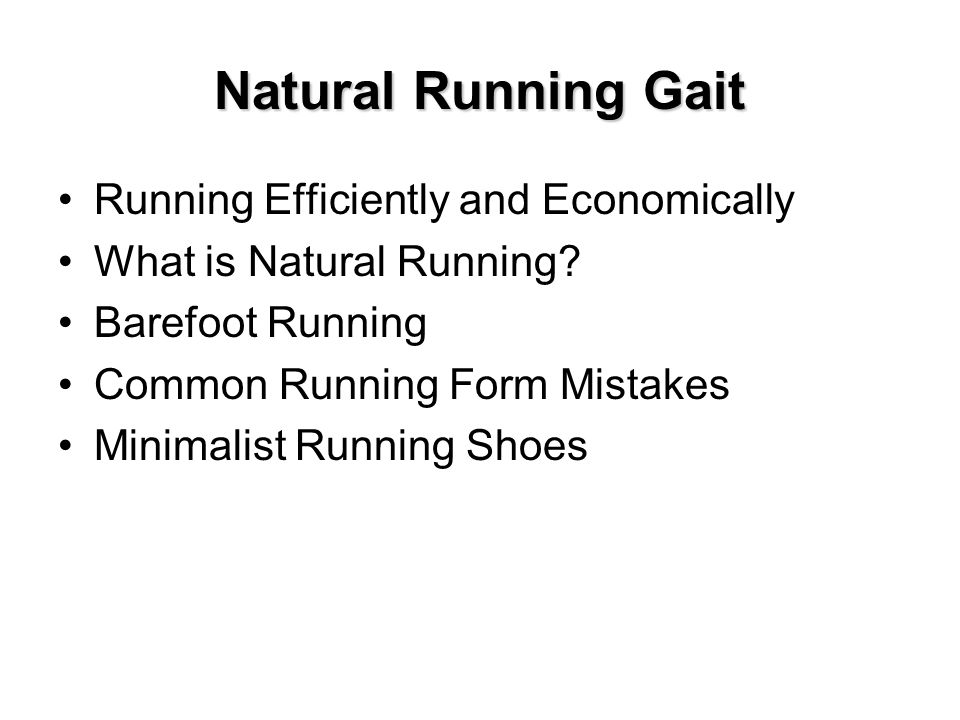 Natural Running Gait Running Efficiently and Economically What is Natural Running.