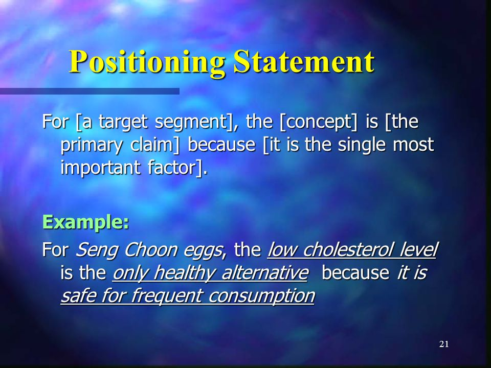 21 Positioning Statement For [a target segment], the [concept] is [the primary claim] because [it is the single most important factor].