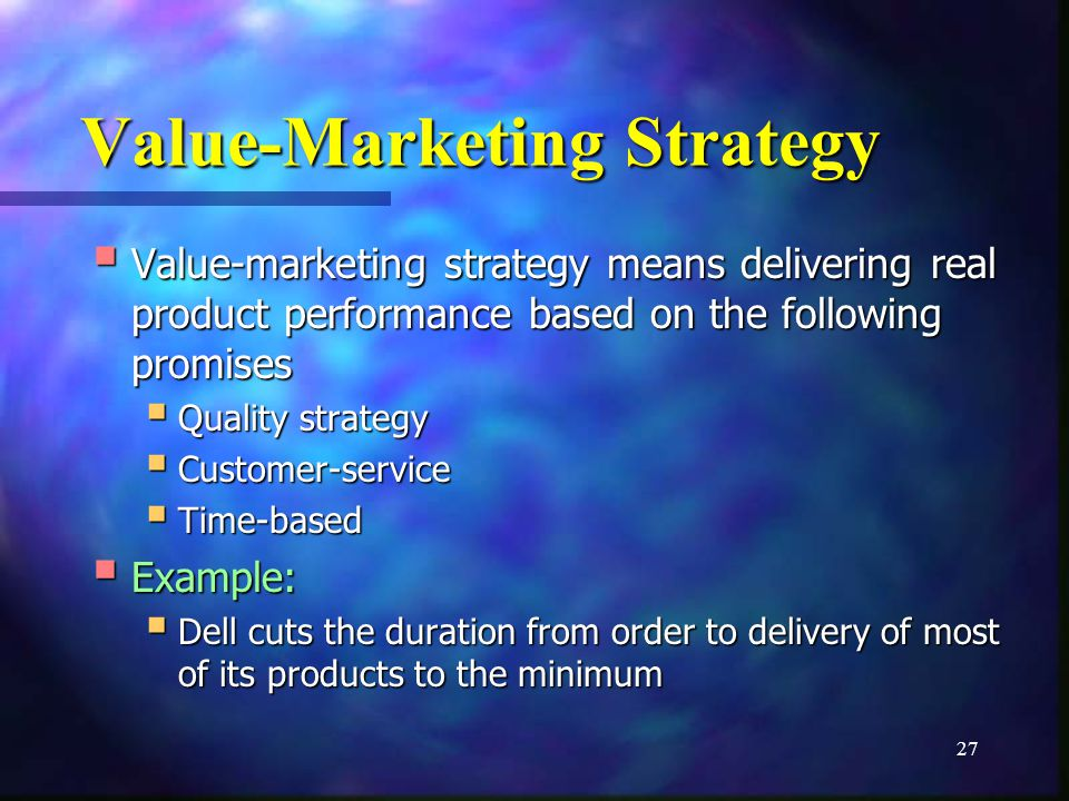 27 Value-Marketing Strategy Value-marketing strategy means delivering real product performance based on the following promises Value-marketing strateg