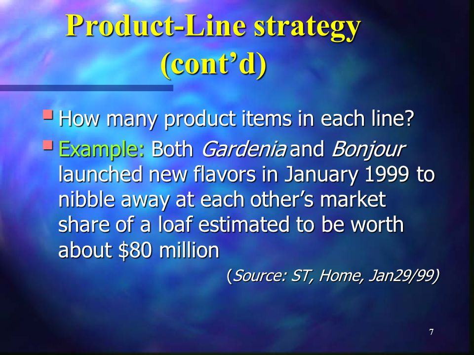 7 Product-Line strategy (contd) How many product items in each line? How many product items in each line? Example: Both Gardenia and Bonjour launched