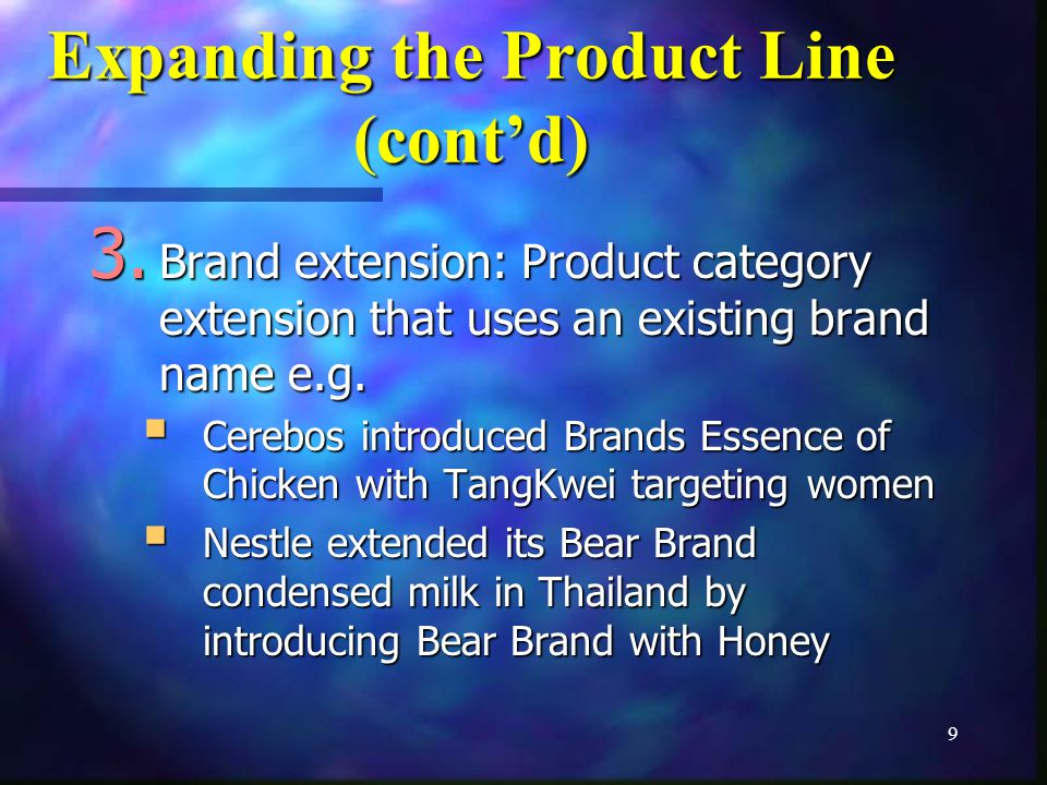 9 Expanding the Product Line (contd) 3.