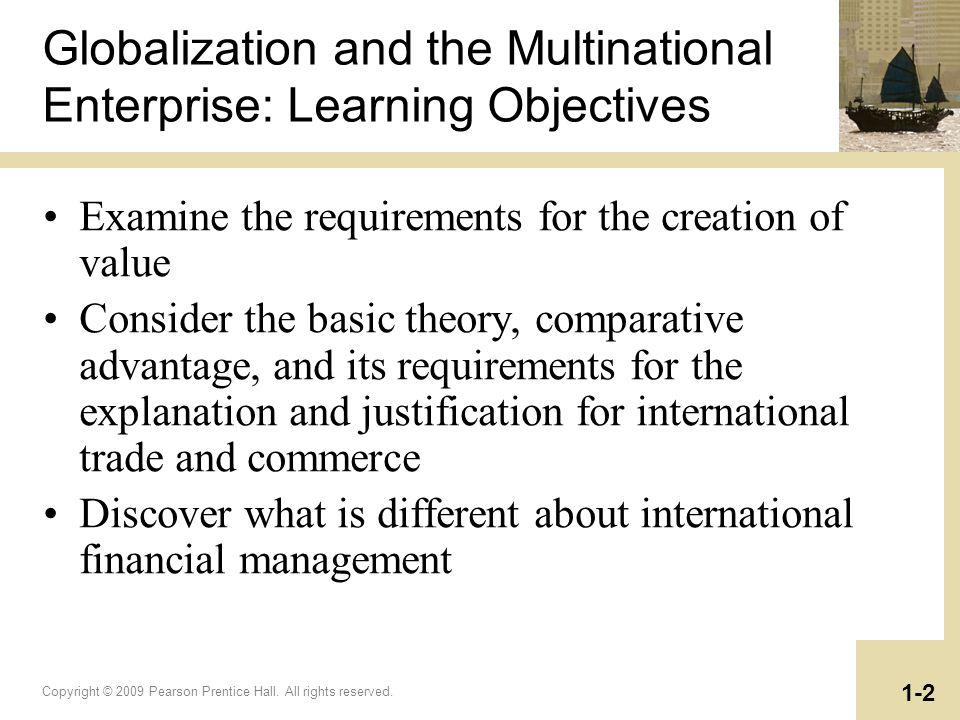 Copyright © 2009 Pearson Prentice Hall. All rights reserved. 1-2 Globalization and the Multinational Enterprise: Learning Objectives Examine the requi