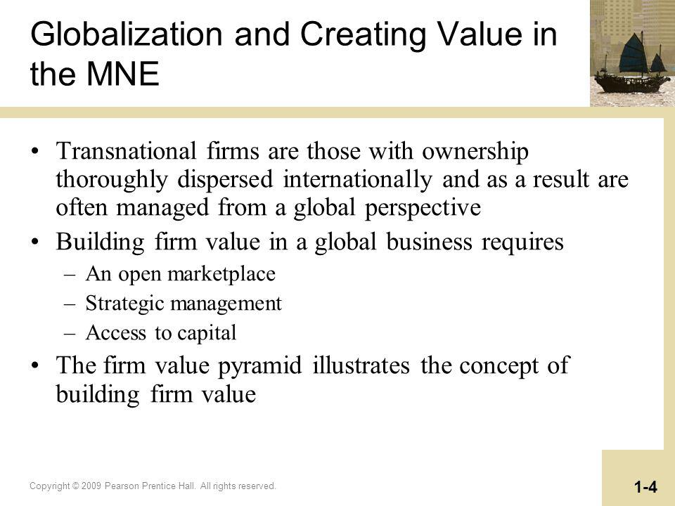 Copyright © 2009 Pearson Prentice Hall. All rights reserved. 1-4 Globalization and Creating Value in the MNE Transnational firms are those with owners