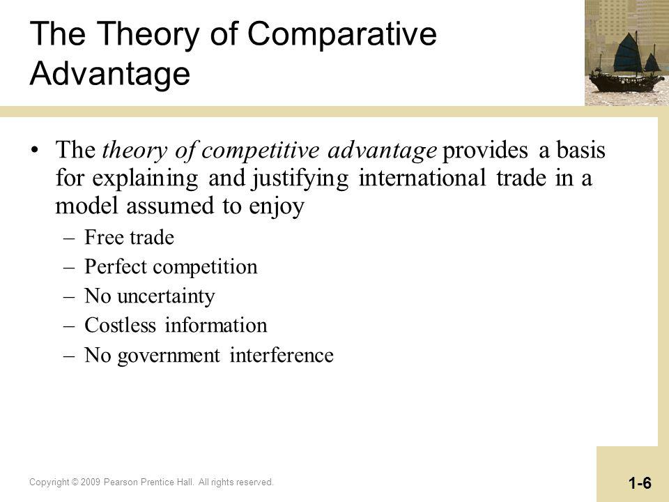 Copyright © 2009 Pearson Prentice Hall. All rights reserved. 1-6 The Theory of Comparative Advantage The theory of competitive advantage provides a ba
