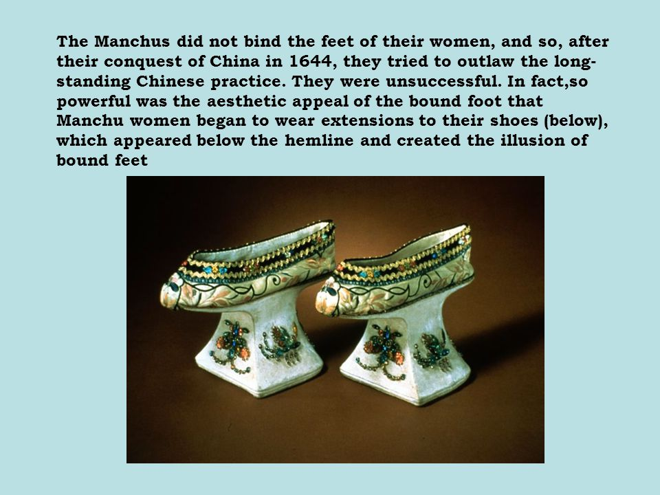 The Manchus did not bind the feet of their women, and so, after their conquest of China in 1644, they tried to outlaw the long- standing Chinese practice.