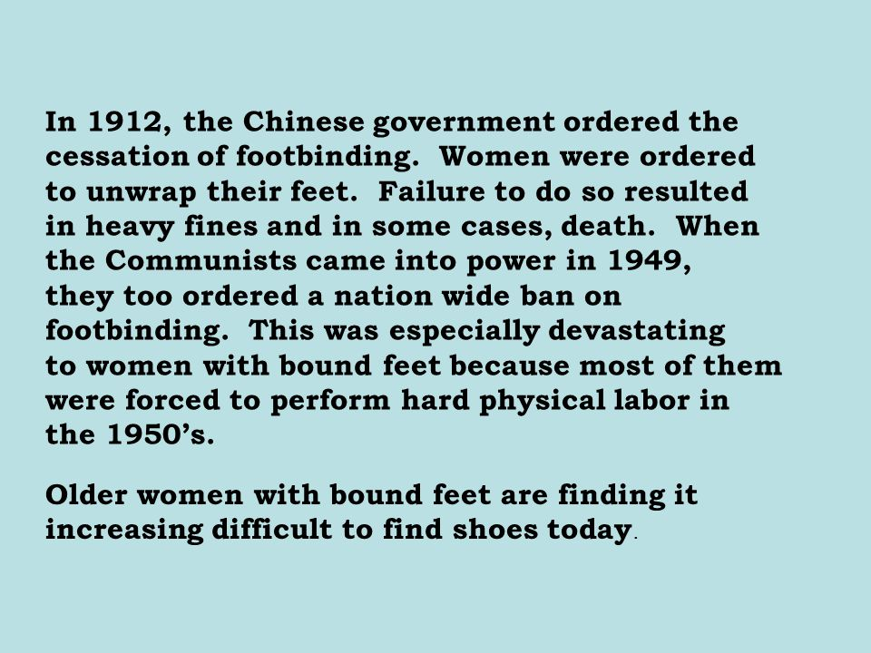 In 1912, the Chinese government ordered the cessation of footbinding.