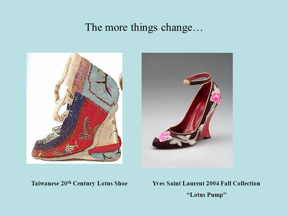 The more things change… Yves Saint Laurent 2004 Fall Collection Lotus Pump Taiwanese 20 th Century Lotus Shoe