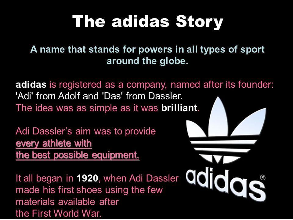 The adidas Story A name that stands for powers in all types of sport around the globe.