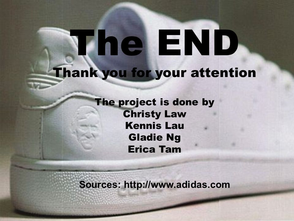 The END Thank you for your attention The project is done by Christy Law Kennis Lau Gladie Ng Erica Tam Sources: http://www.adidas.com