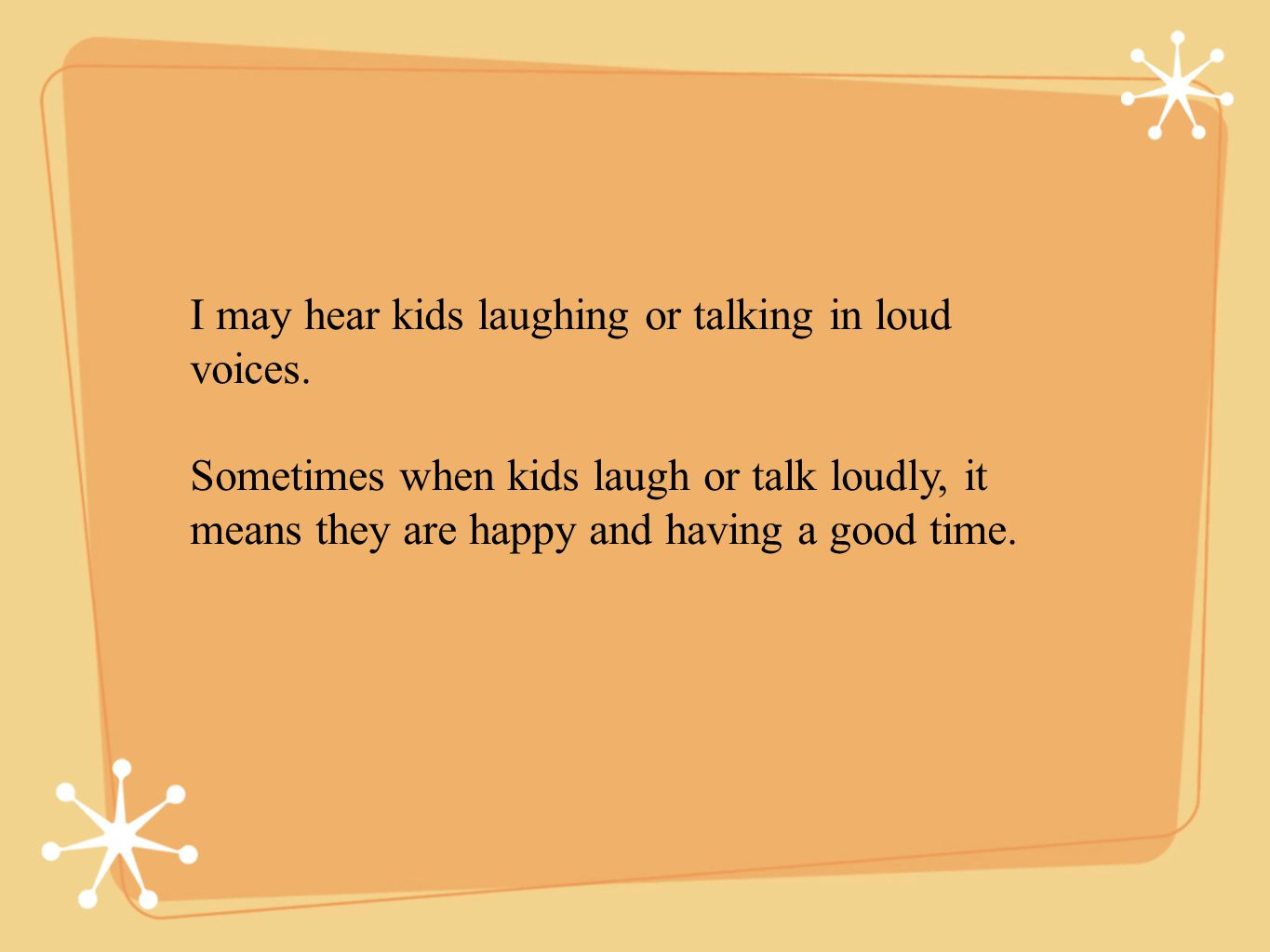 I may hear kids laughing or talking in loud voices.