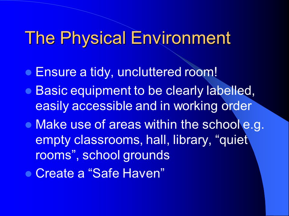 The Physical Environment Ensure a tidy, uncluttered room.